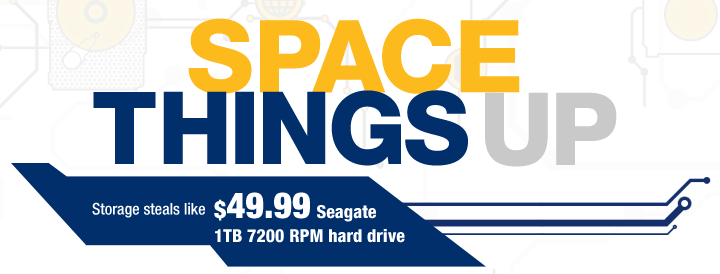SPACE THINGS UP. Storage steals like $49.99 Seagate 1TB 7200 RPM hard drive.