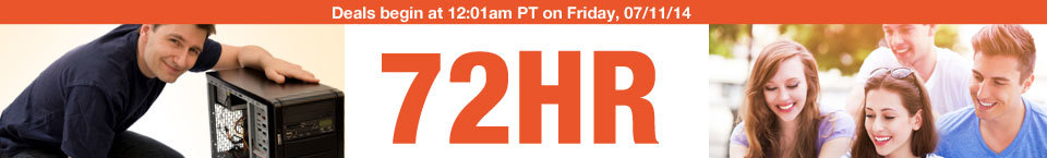 Deals begin at 12:01am PT on Friday, 07/11/14. 72HR WEEKEND SALE