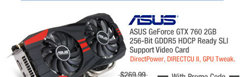 ASUS GeForce GTX 760 2GB 256-Bit GDDR5 HDCP Ready SLI Support Video Card