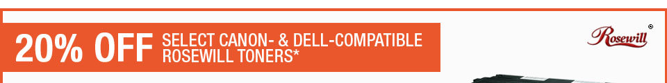 20% OFF SELECT CANON- & DELL-COMPATIBLE ROSEWILL TONERS*