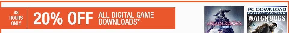 48 HOURS ONLY. 20% OFF ALL DIGITAL GAME DOWNLOADS*