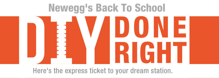 NEWEGG BACK TO SCHOOL DIY DONE RIGHT. Here's the express ticket to your dream station.