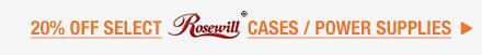 20% OFF SELECT ROSEWILL CASES / POWER SUPPLIES