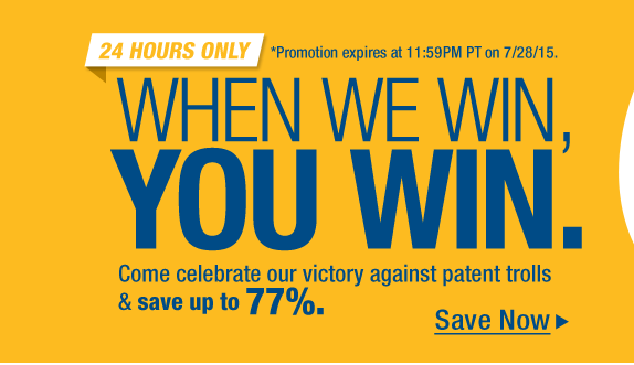 WHEN WE WIN, YOU WIN. Come celebrate our victory against patent trolls & save up to 77%.