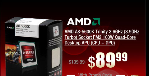 AMD A8-5600K Trinity 3.6GHz (3.9GHz Turbo) Socket FM2 100W Quad-Core Desktop APU (CPU + GPU)
