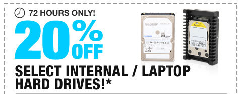 72 HOURS ONLY! 20% OFF SELECT INTERNAL / LAPTOP HARD DRIVES!*