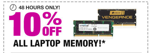 48 HOURS ONLY! 10% OFF ALL LAPTOP MEMORY!*