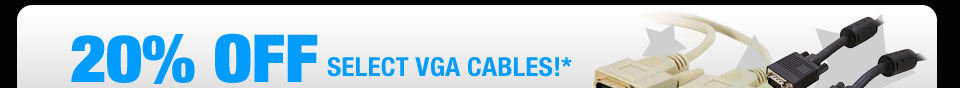 20% OFF SELECT VGA CABLES!*
