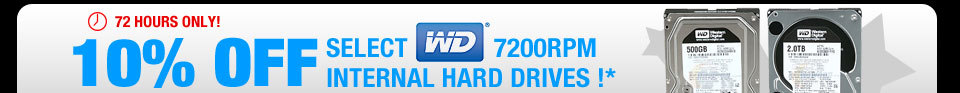 72 HOURS ONLY! 10% OFF SELECT WESTERN DIGITAL 7200RPM INTERNAL HARD DRIVES !*