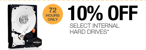 72 HOURS ONLY! 10% OFF SELECT INTERNAL HARD DRIVES*