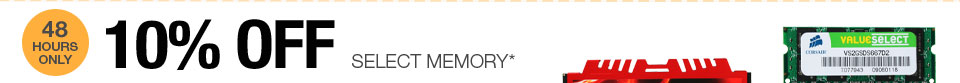 48 HOURS ONLY! 10% OFF SELECT MEMORY*