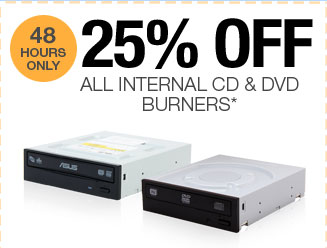 48 HOURS ONLY! 25% OFF ALL INTERNAL CD & DVD BURNERS*