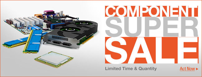 Component Super Sale. Limited Time and Quantity. Act Now.