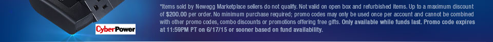 *Items sold by Newegg Marketplace sellers do not qualify. Not valid on open box and refurbished items. Up to a maximum discount of $200.00 per order. No minimum purchase required; promo codes may only be used once per account and cannot be combined with other promo codes, combo discounts or promotions offering free gifts. Only available while funds last. Promo code expires at 11:59PM PT on 6/17/15 or sooner based on fund availability.