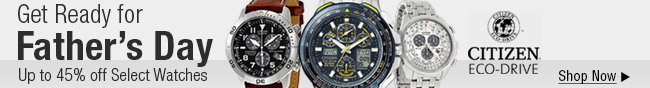 Citizen - Get ready for father's day. Up to 45% off select watches. Shop now