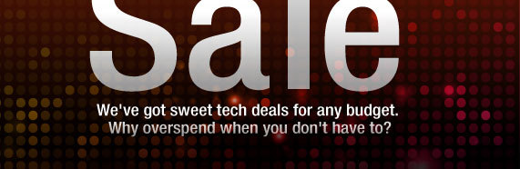 We've got sweet tech deals for any budget. Why overspend when you don't have to?