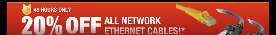 48 HOURS ONLY! 20% OFF ALL NETWORK ETHERNET CABLES!*