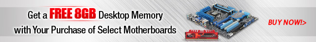 Get a FREE 8GB Desktop Memory with Your Purchase of Select Motherboards. BUY NOW!