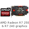 AMD Radeon R7 250 & R7 240 Graphics.