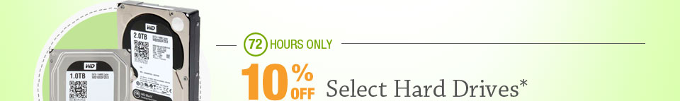 72 HOURS ONLY! 10% OFF SELECT HARD DRIVES*