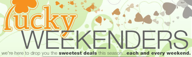 we're here to drop you the sweetest deals this season ... each and every weekend.