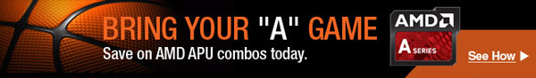 "AMD - BRING YOUR ""A"" GAME. Save on AMD APU combos today. See Now"