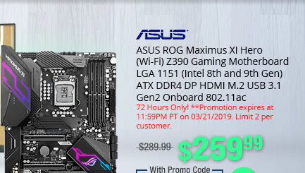 ASUS ROG Maximus XI Hero (Wi-Fi) Z390 Gaming Motherboard LGA 1151 (Intel 8th and 9th Gen) ATX DDR4 DP HDMI M.2 USB 3.1 Gen2 Onboard 802.11ac; $259.99