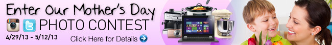Enter Our Mother's Day PHOTO CONTEST. 4/29/13 - 5/12/13. Click Here for Details.