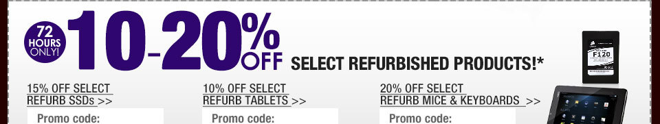 72 HOURS ONLY! 10-20% OFF SELECT REFURBISHED PRODUCTS!*