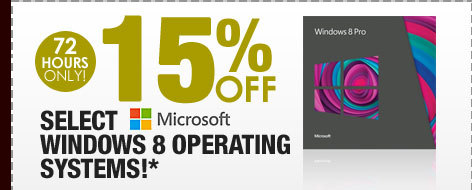 72 HOURS ONLY! 15% OFF SELECT MICROSOFT WINDOWS 8 OPERATING SYSTEMS!*