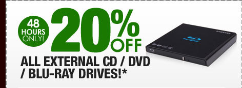 48 HOURS ONLY! 20% OFF ALL EXTERNAL CD / DVD / BLU-RAY DRIVES!*