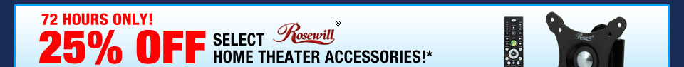 72 HOURS ONLY! 25% OFF SELECT ROSEWILL HOME THEATER ACCESSORIES!*