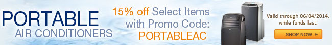 portable air conditioners. 15 percent off select items with promo code: PORTABLEAC. valid through 06/04/2014, while funds last.