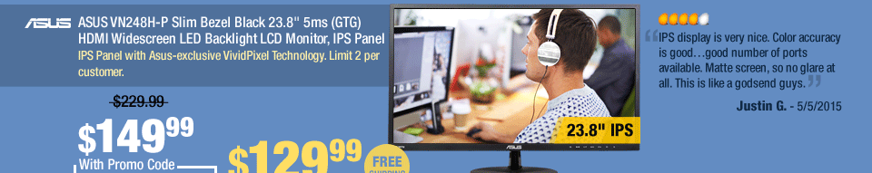 """ASUS VN248H-P Slim Bezel Black 23.8"""" 5ms (GTG) HDMI Widescreen LED Backlight LCD Monitor, IPS Panel. """"IPS display is very nice. Color accuracy is good…good number of ports available. Matte screen, so no glare at all. This is like a godsend guys."""""""