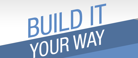 BUILD IT YOUR WAY