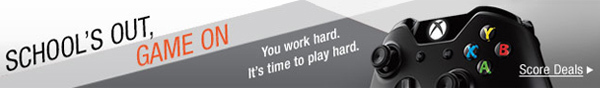 SCHOOL&S OUT, GAME ON. You work hard. It's time to play hard. Score Deals