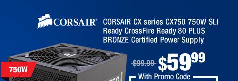 CORSAIR CX series CX750 750W SLI Ready CrossFire Ready 80 PLUS BRONZE Certified Power Supply