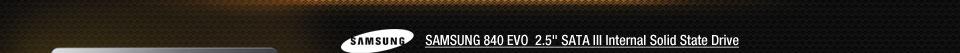 "SAMSUNG 840 EVO  2.5"" SATA III Internal Solid State Drive"