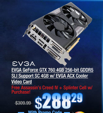 EVGA GeForce GTX 760 4GB 256-bit GDDR5 SLI Support SC 4GB w/ EVGA ACX Cooler Video Card