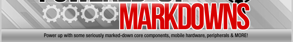 POWERED-UP MARKDOWNS. Power up with some seriously marked-down core components, mobile hardware, peripherals & MORE!