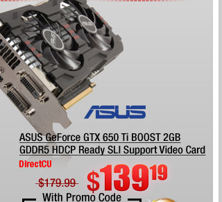 ASUS GeForce GTX 650 Ti BOOST 2GB GDDR5 HDCP Ready SLI Support Video Card