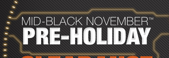 MID-BLACK NOVEMBER™  PRE-HOLIDAY CLEARANCE
