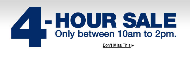 4-hour sale. only between 10am to 2pm.