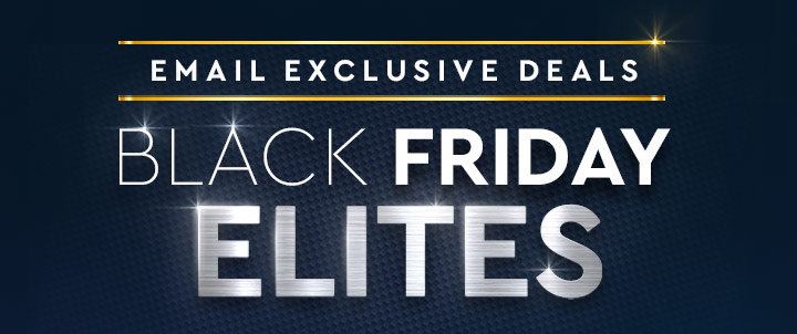 EXCLUSIVE EMAIL DEALS BLACK FRIDAY ELITES