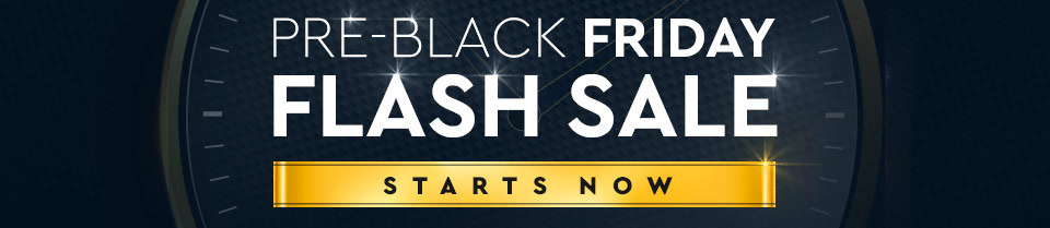 PRE-BLACK FRIDAY FLASH SALE STARTS NOW