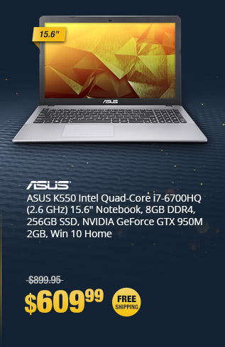 "ASUS K550 Intel Quad-Core i7-6700HQ (2.6 GHz) 15.6"" Notebook, 8GB DDR4, 256GB SSD, NVIDIA GeForce GTX 950M 2GB, Win 10 Home"