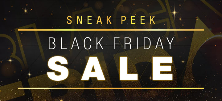 Sneak Peek Black Friday Sale