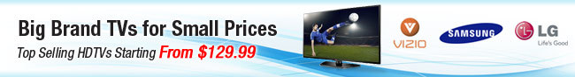 Big Brand TVs for Small Prices. Top Selling HDTVs Starting From $129.99