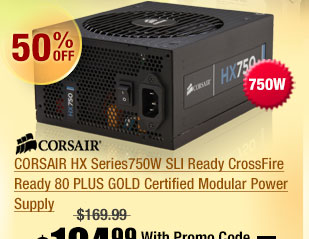 CORSAIR HX Series750W SLI Ready CrossFire Ready 80 PLUS GOLD Certified Modular Power Supply