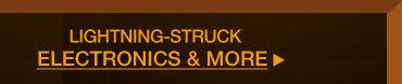 LIGHTNING-STRUCK ELECTRONICS & MORE